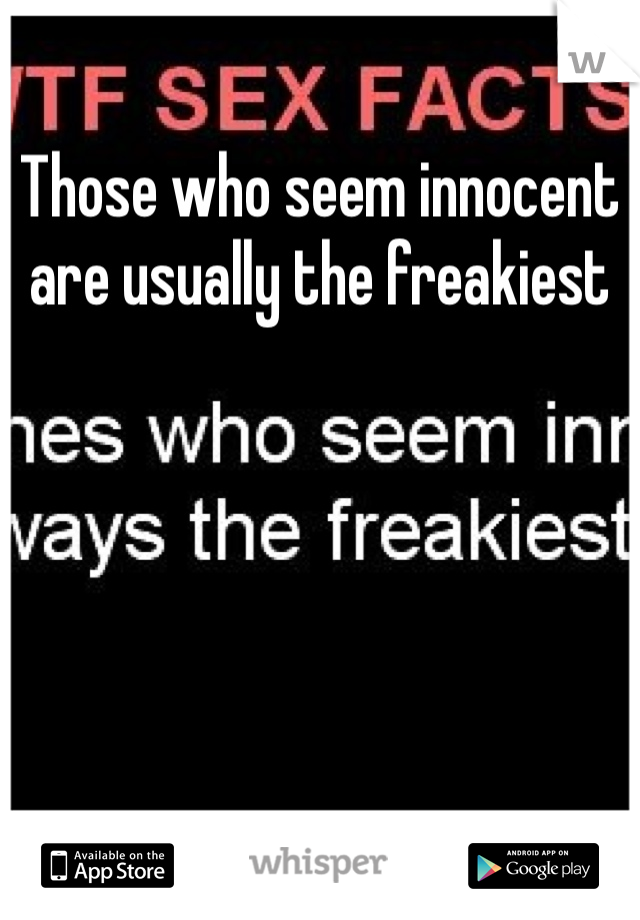 Those who seem innocent are usually the freakiest