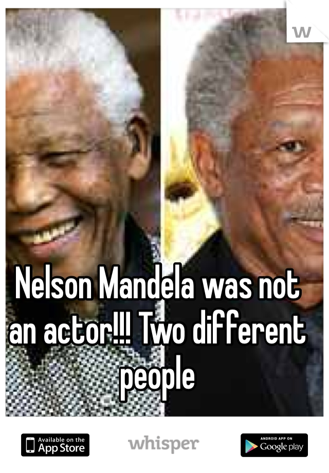 Nelson Mandela was not an actor!!! Two different people
