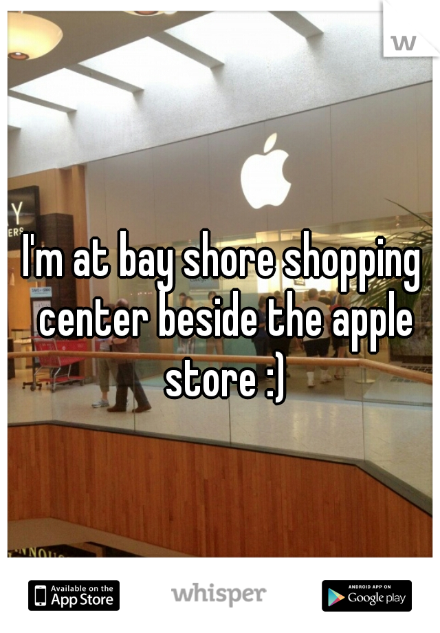 I'm at bay shore shopping center beside the apple store :)