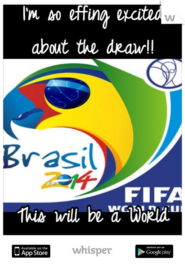 I'm so effing excited about the draw!!     This will be a World Cup for the ages! :)