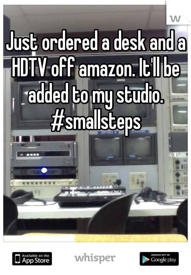 Just ordered a desk and a HDTV off amazon. It'll be added to my studio. #smallsteps