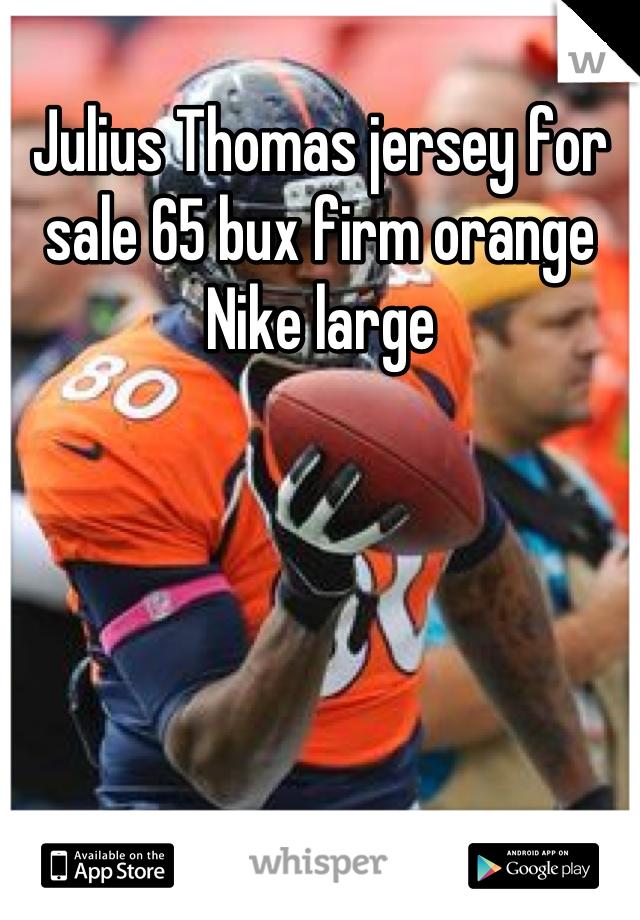 Julius Thomas jersey for sale 65 bux firm orange Nike large