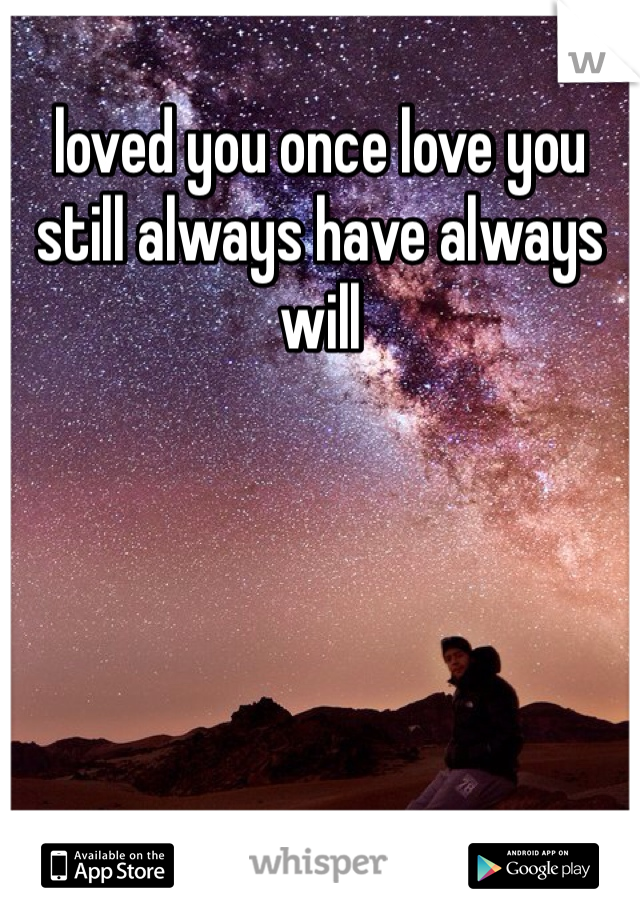 loved you once love you still always have always will
