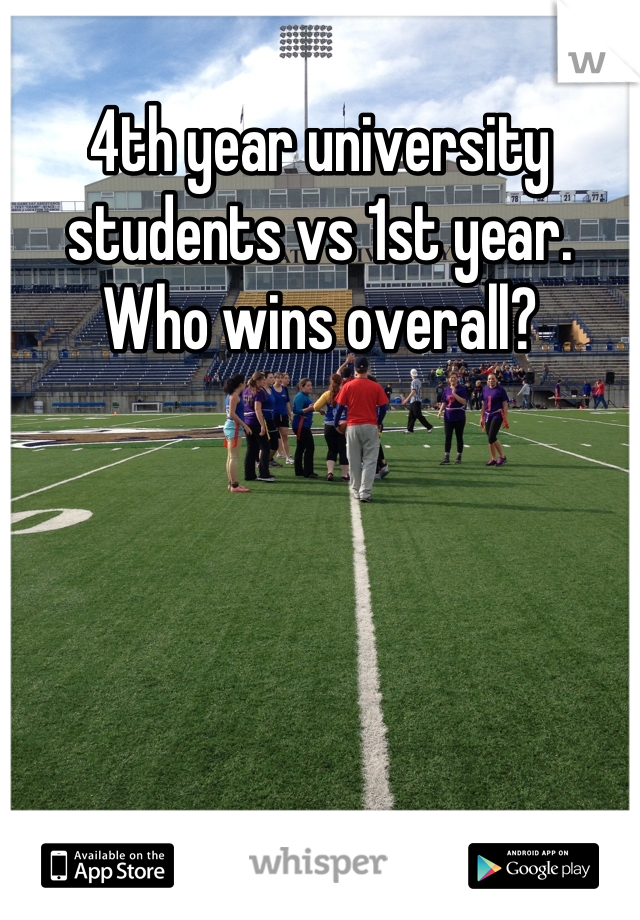 4th year university students vs 1st year. Who wins overall?