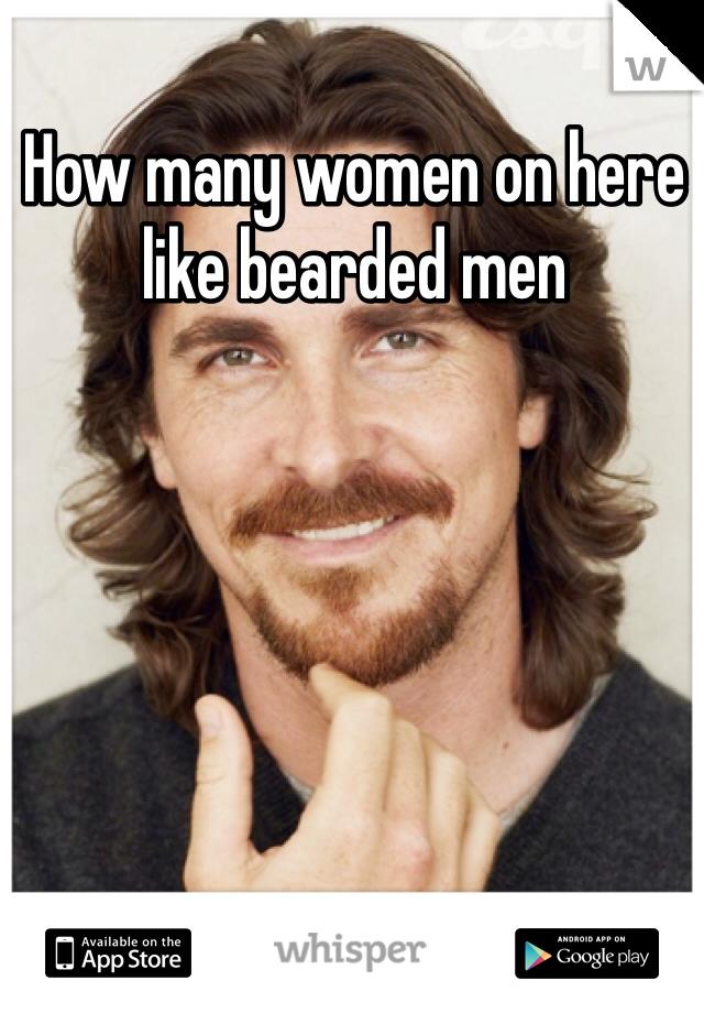 How many women on here like bearded men