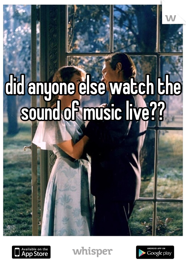 did anyone else watch the sound of music live??