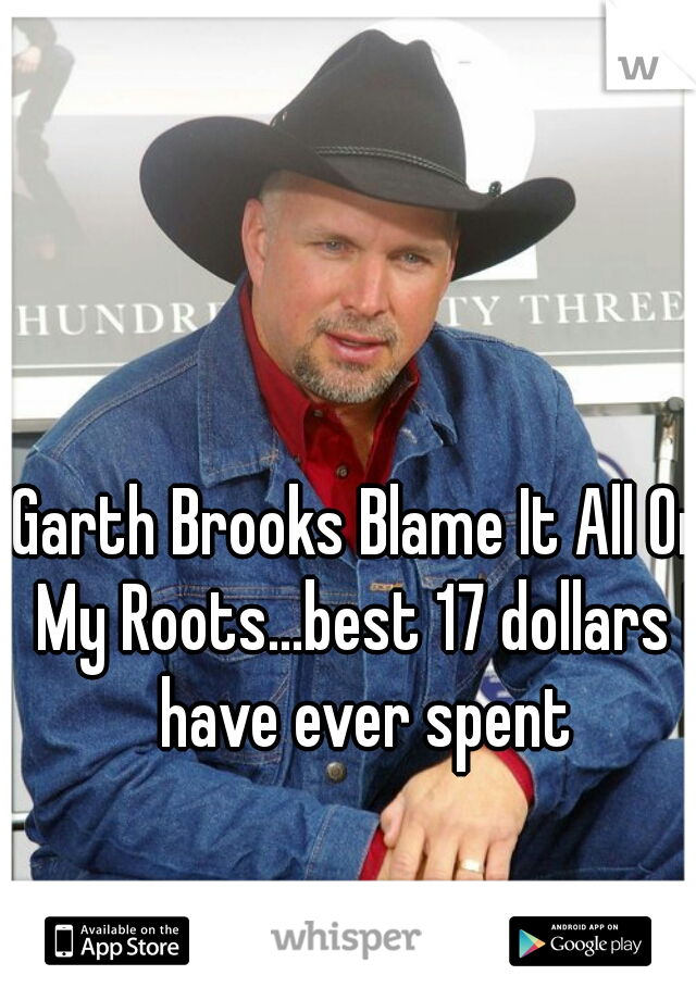 Garth Brooks Blame It All On My Roots...best 17 dollars I have ever spent