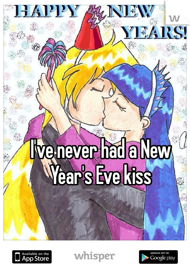 I've never had a New Year's Eve kiss