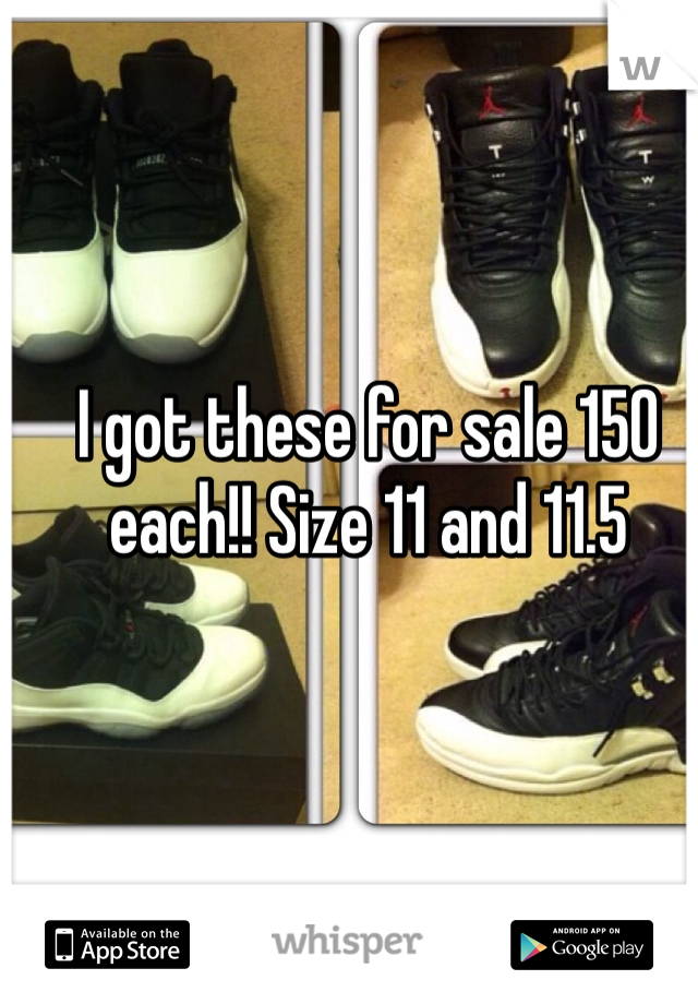 I got these for sale 150 each!! Size 11 and 11.5