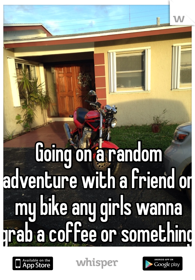 Going on a random adventure with a friend on my bike any girls wanna grab a coffee or something ? No sleep here