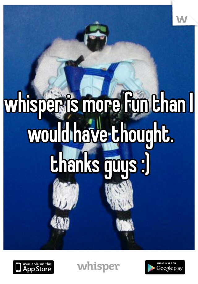 whisper is more fun than I would have thought. thanks guys :)