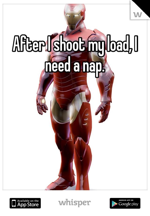 After I shoot my load, I need a nap.