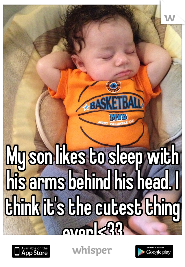 My son likes to sleep with his arms behind his head. I think it's the cutest thing ever!<33