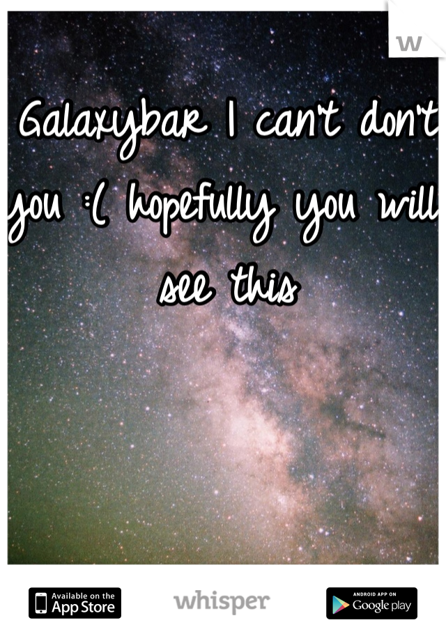 Galaxybar I can't don't you :( hopefully you will see this