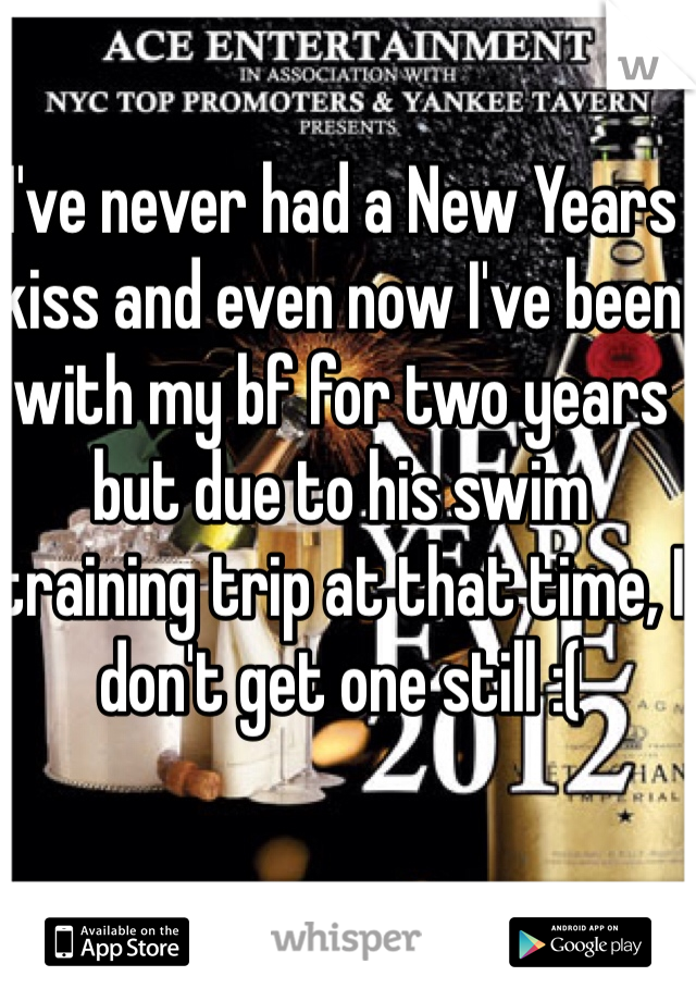 I've never had a New Years kiss and even now I've been with my bf for two years but due to his swim training trip at that time, I don't get one still :(