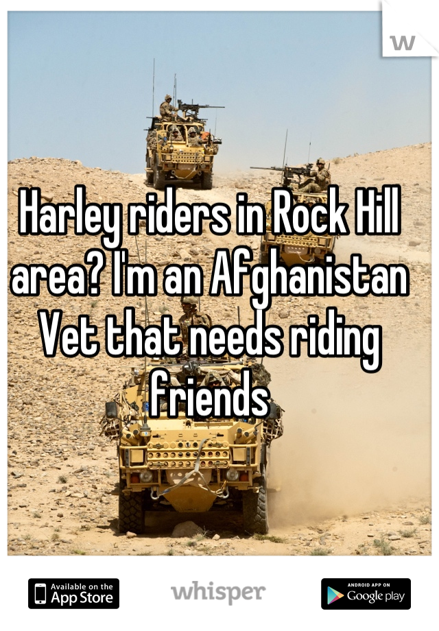 Harley riders in Rock Hill area? I'm an Afghanistan Vet that needs riding friends