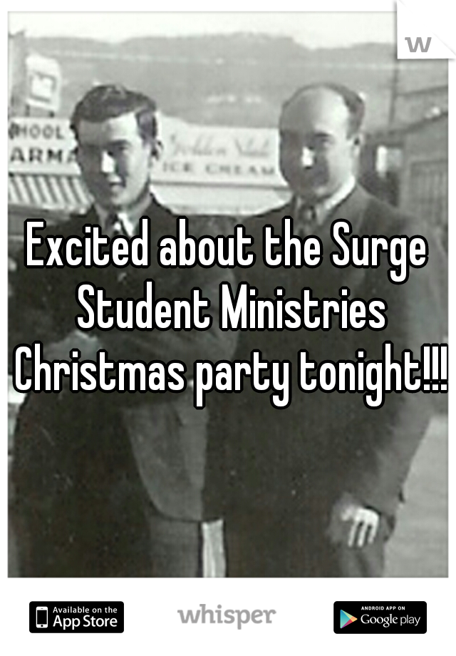Excited about the Surge Student Ministries Christmas party tonight!!!