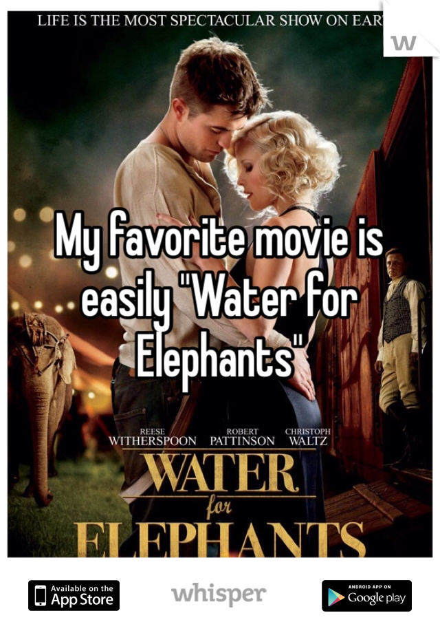 """My favorite movie is easily """"Water for Elephants"""""""