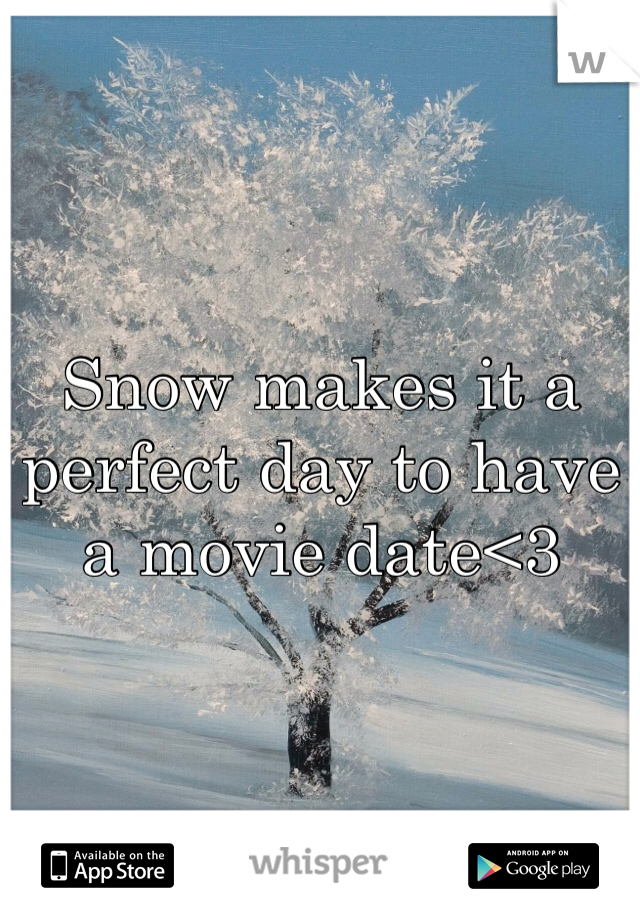 Snow makes it a perfect day to have a movie date<3