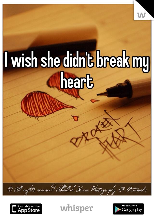 I wish she didn't break my heart