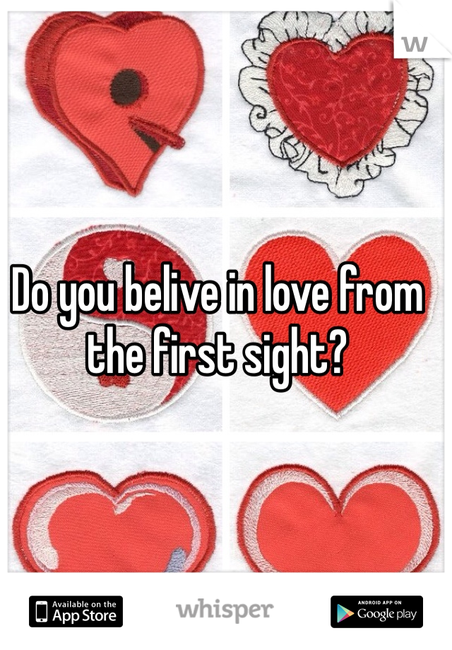 Do you belive in love from the first sight?