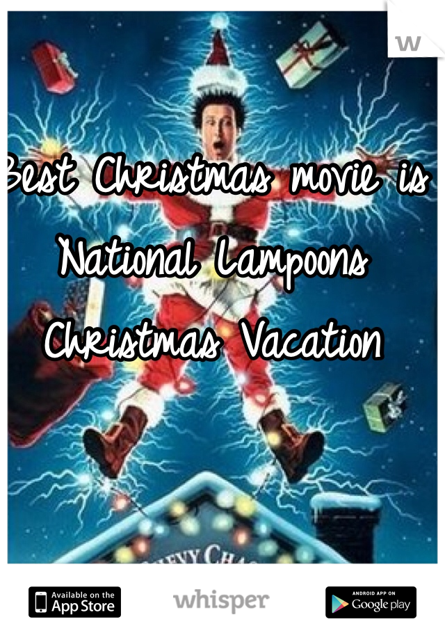 Best Christmas movie is National Lampoons Christmas Vacation