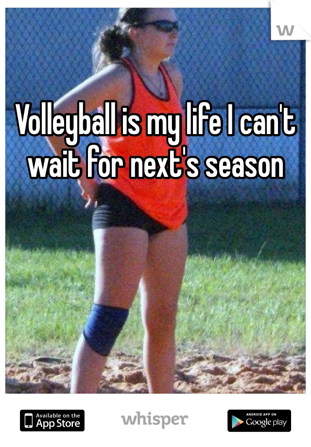Volleyball is my life I can't wait for next's season