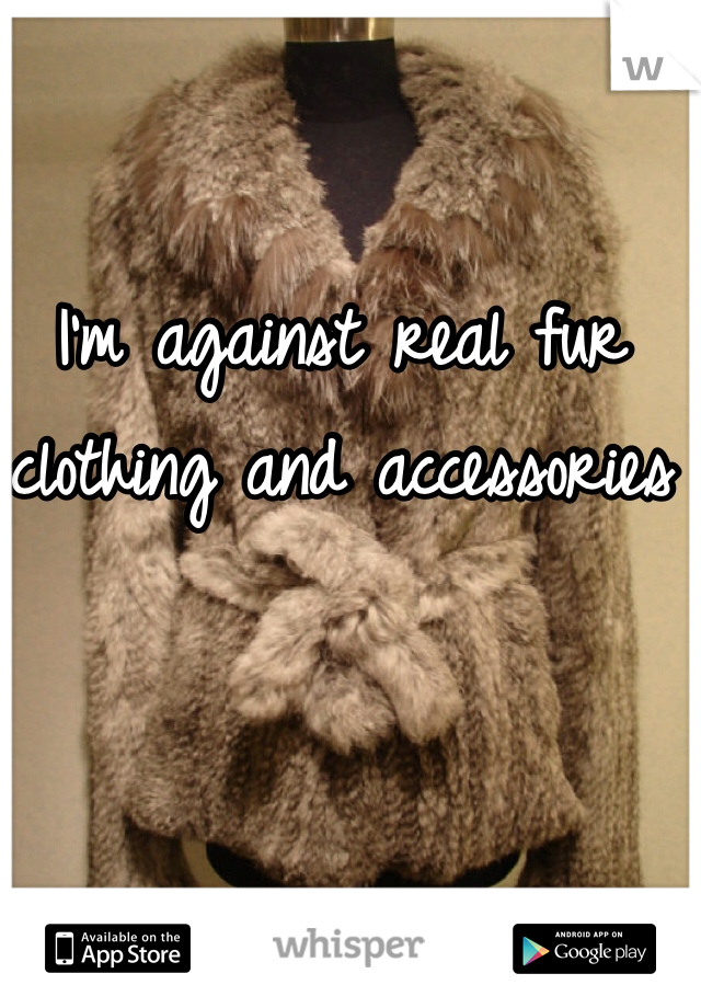 I'm against real fur clothing and accessories