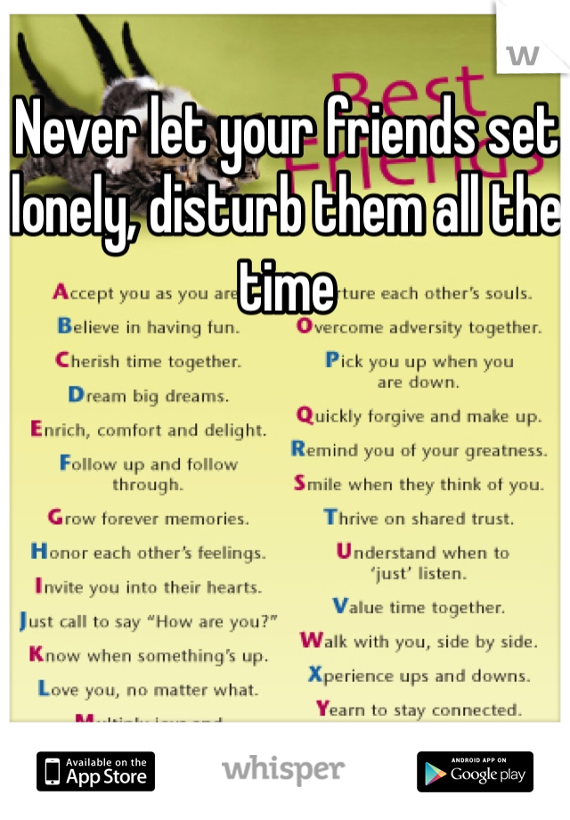 Never let your friends set lonely, disturb them all the time