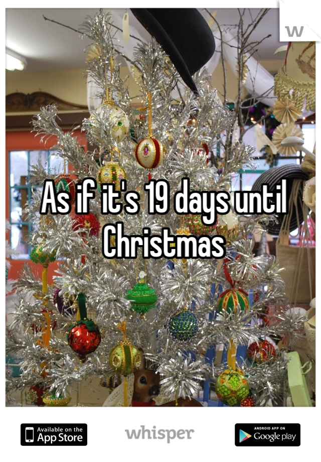 As if it's 19 days until Christmas