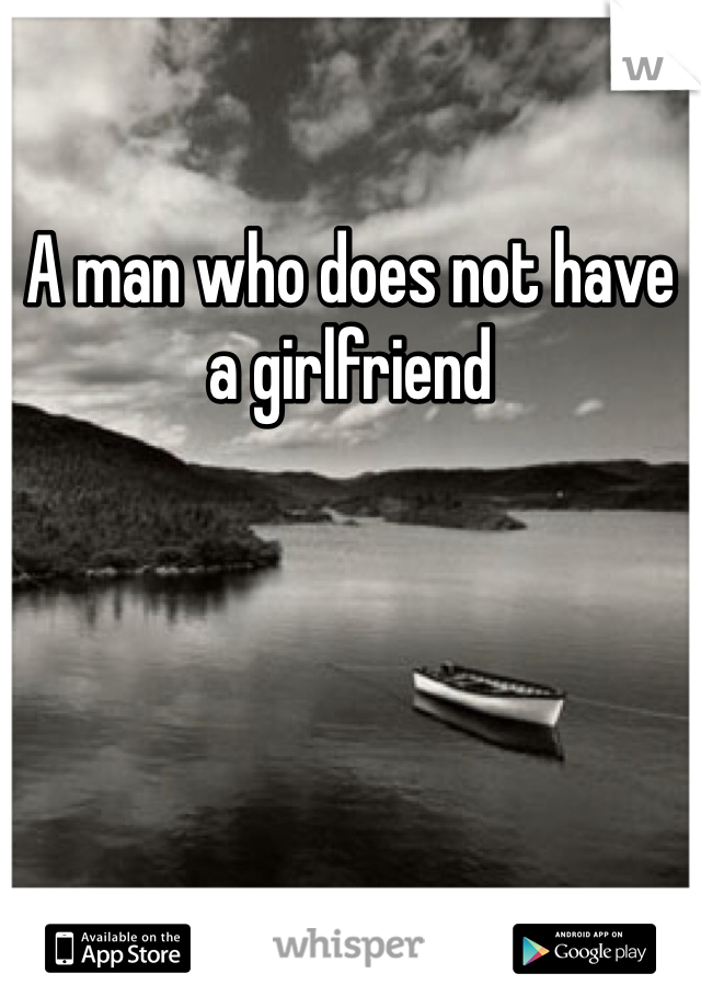 A man who does not have a girlfriend