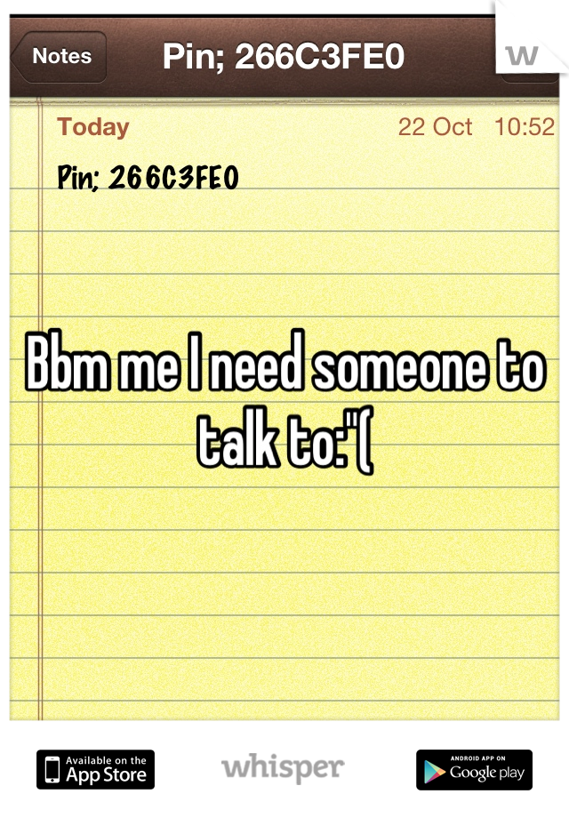 "Bbm me I need someone to talk to:""("