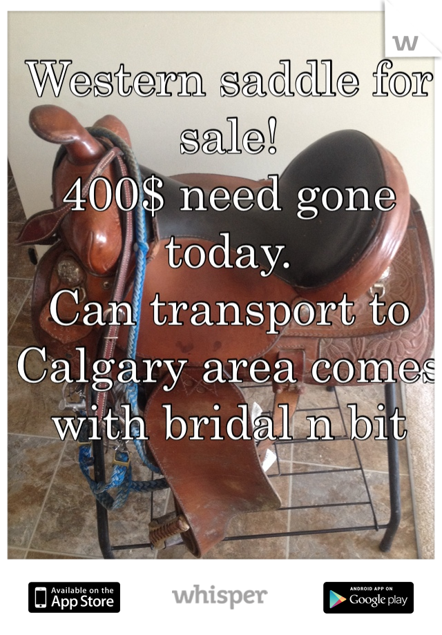 Western saddle for sale! 400$ need gone today.  Can transport to Calgary area comes with bridal n bit