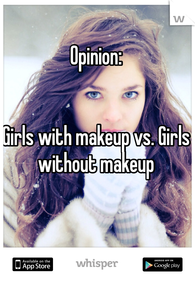 Opinion:   Girls with makeup vs. Girls without makeup