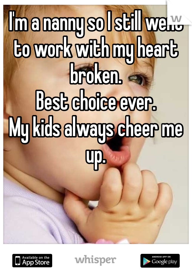 I'm a nanny so I still went to work with my heart broken.  Best choice ever.  My kids always cheer me up.