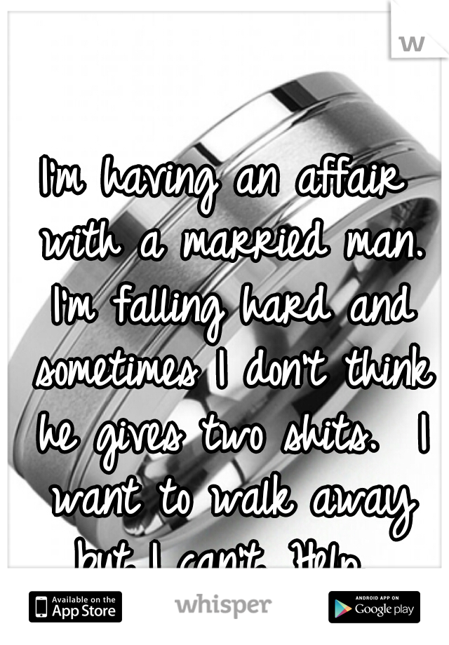 I'm having an affair with a married man  I'm falling hard and