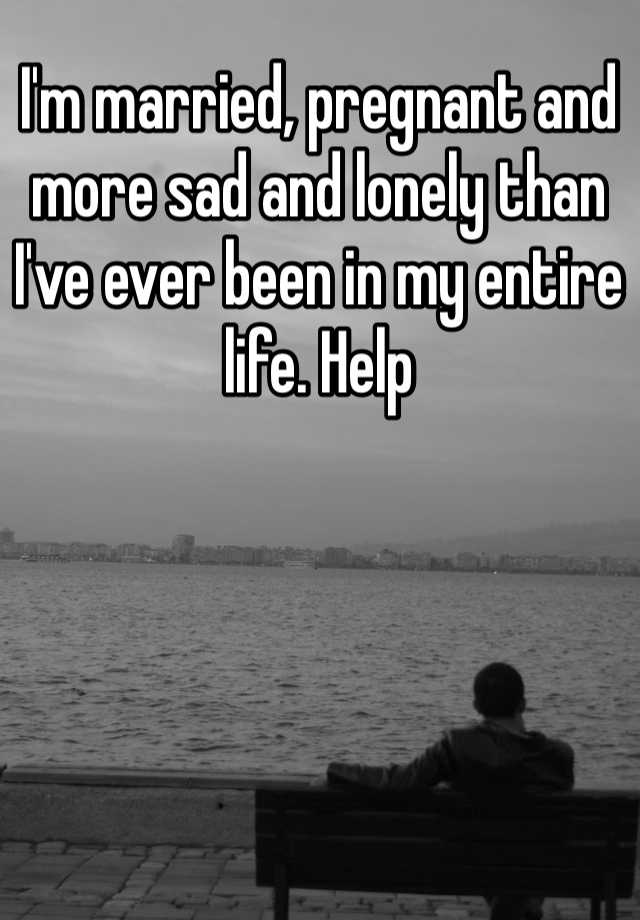 married and lonely help