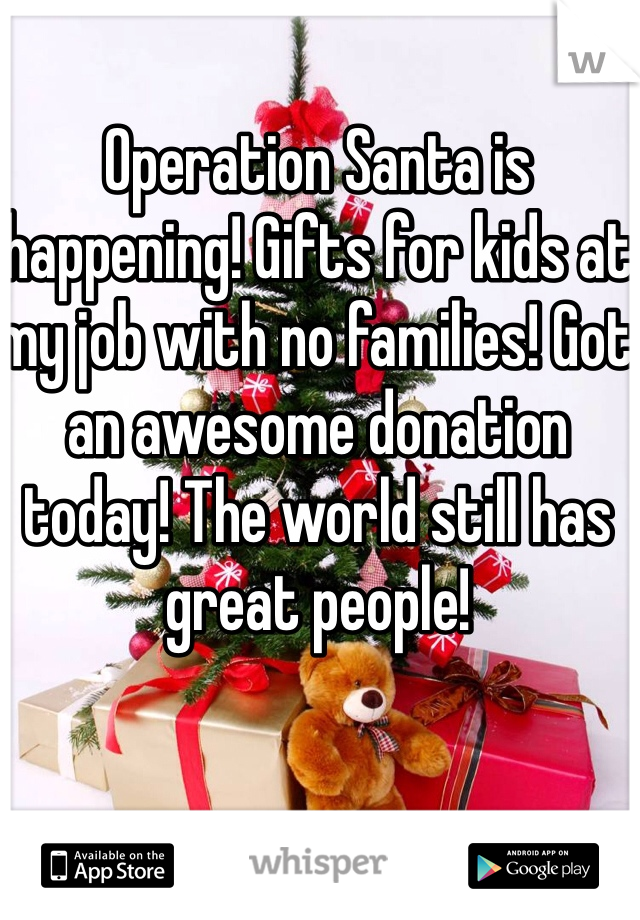 Operation Santa is happening! Gifts for kids at my job with no families! Got an awesome donation today! The world still has great people!