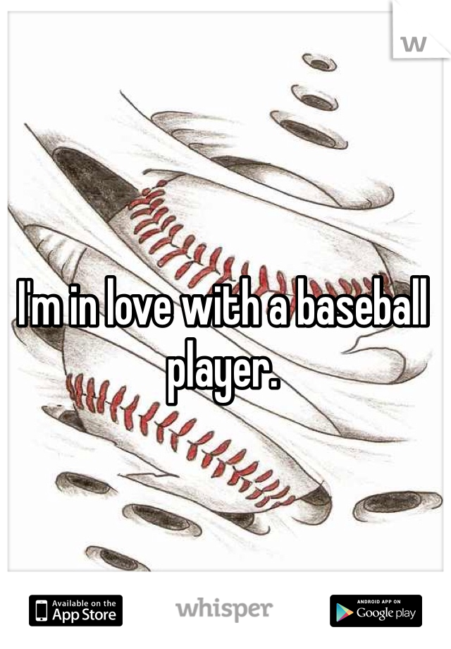 I'm in love with a baseball player.