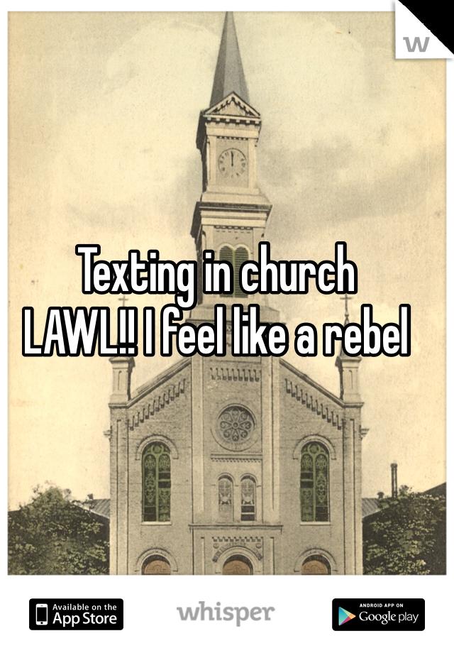 Texting in church  LAWL!! I feel like a rebel