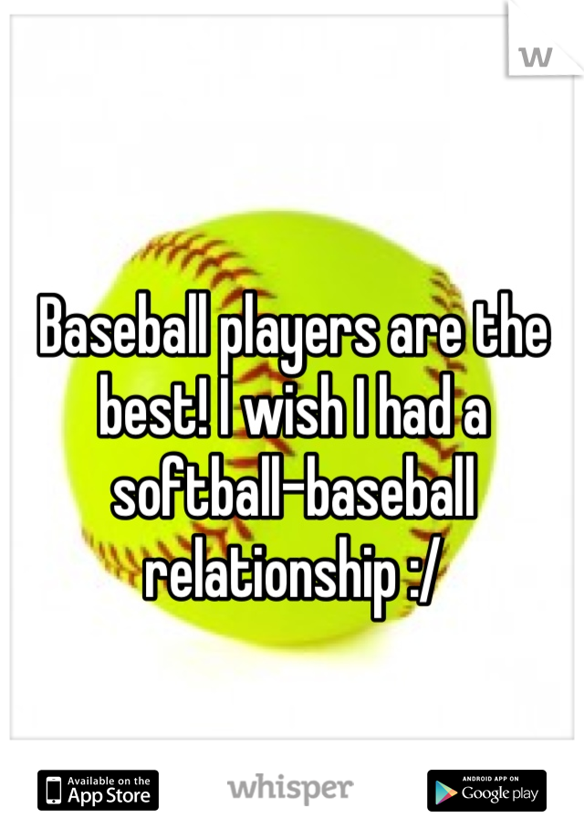 Baseball players are the best! I wish I had a softball-baseball relationship :/