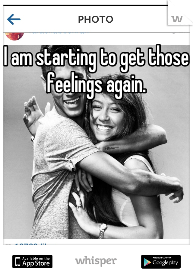 I am starting to get those feelings again.