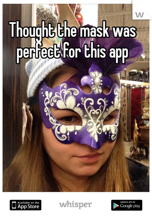 Thought the mask was perfect for this app