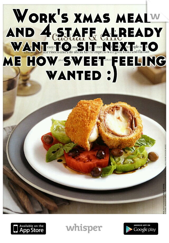Work's xmas meal and 4 staff already want to sit next to me how sweet feeling wanted :)