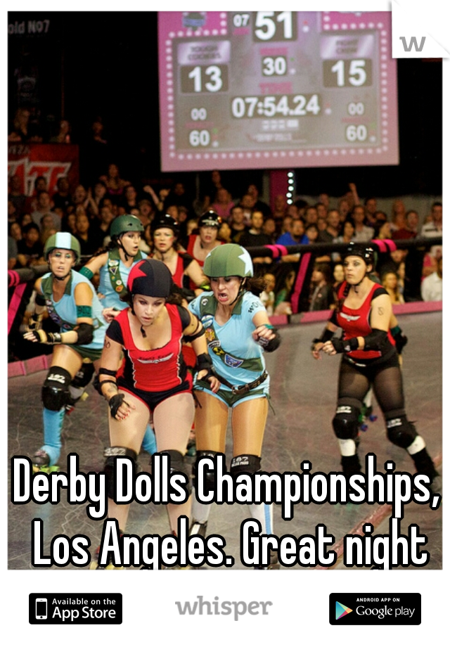 Derby Dolls Championships, Los Angeles. Great night out. Highly recommend it.