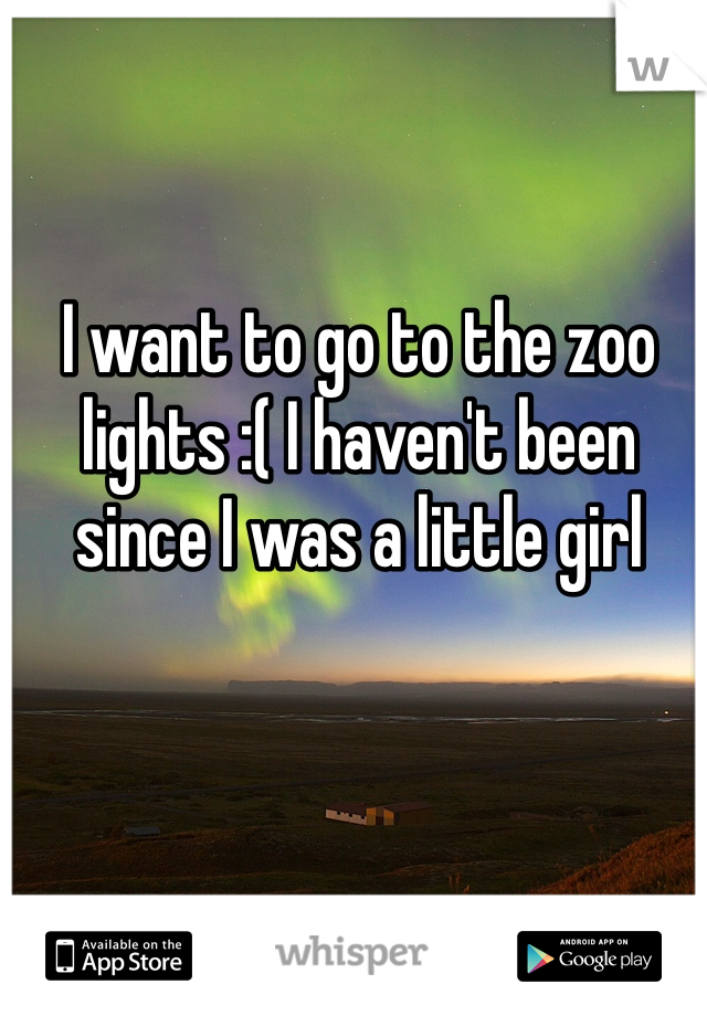 I want to go to the zoo lights :( I haven't been since I was a little girl