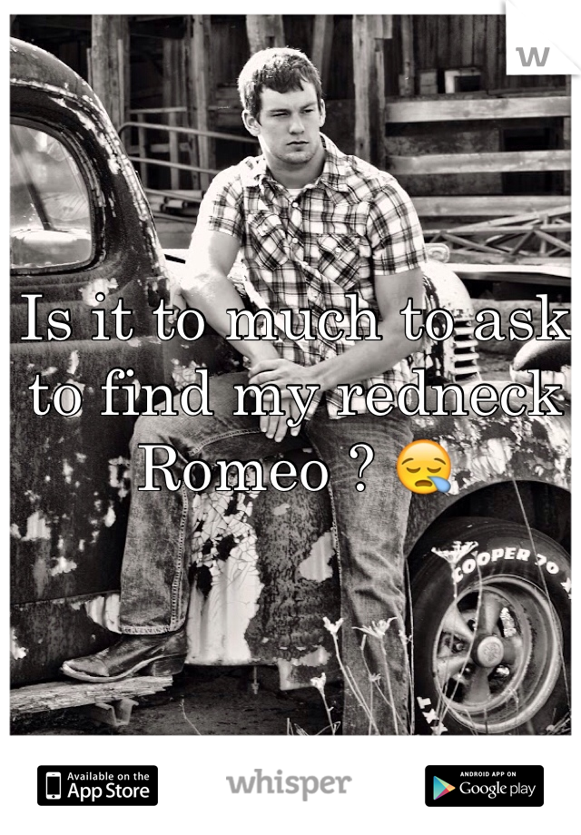 Is it to much to ask to find my redneck Romeo ? 😪