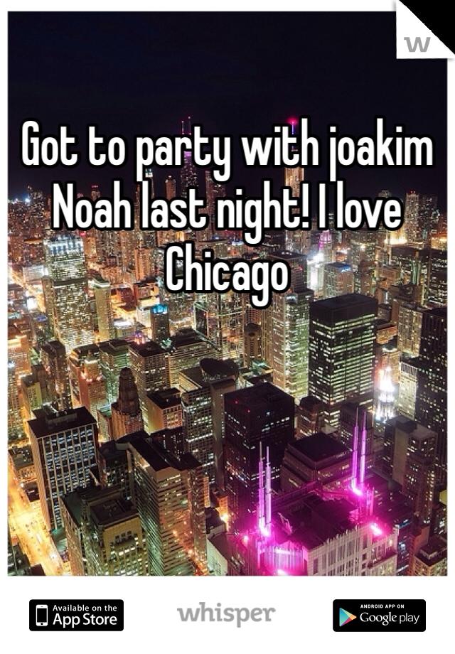 Got to party with joakim Noah last night! I love Chicago