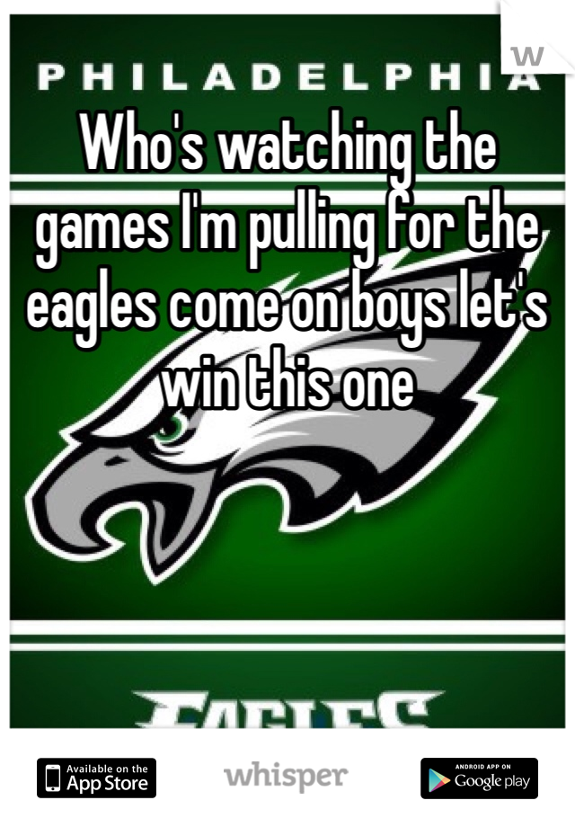 Who's watching the games I'm pulling for the eagles come on boys let's win this one