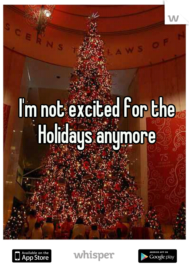 I'm not excited for the Holidays anymore